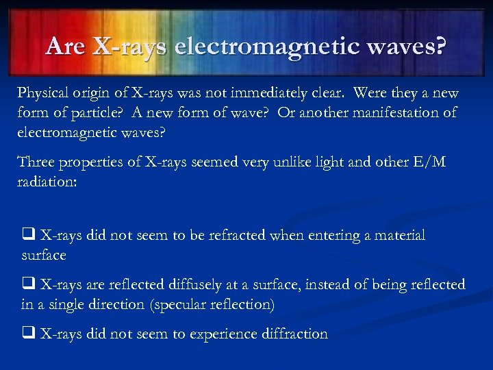 Are X-rays electromagnetic waves? Physical origin of X-rays was not immediately clear. Were they