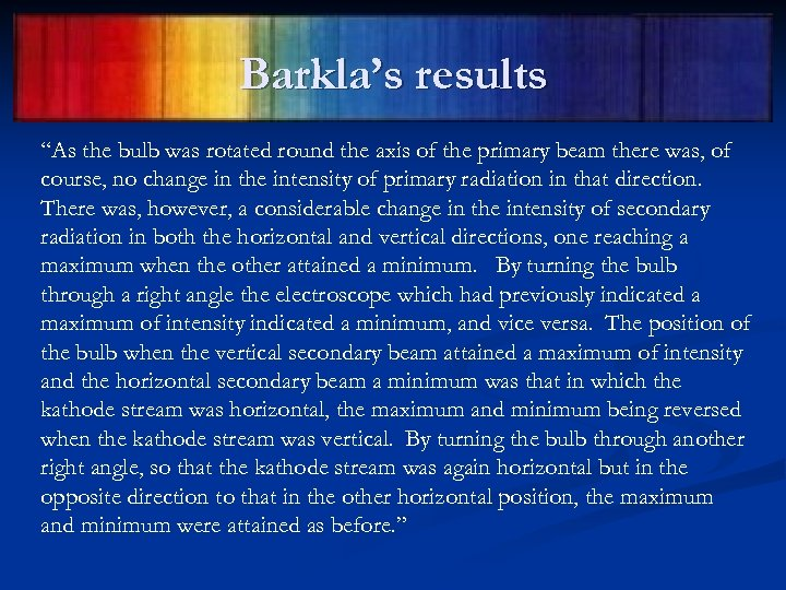 """Barkla's results """"As the bulb was rotated round the axis of the primary beam"""