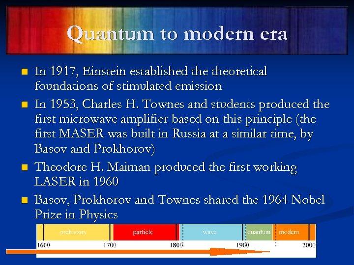 Quantum to modern era n n In 1917, Einstein established theoretical foundations of stimulated