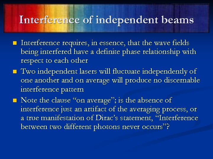 Interference of independent beams n n n Interference requires, in essence, that the wave
