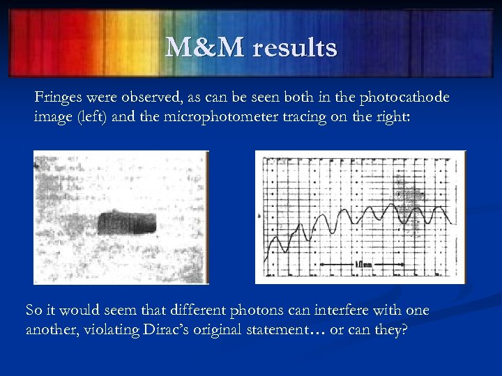 M&M results Fringes were observed, as can be seen both in the photocathode image
