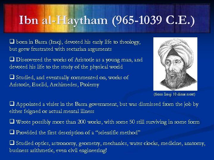 Ibn al-Haytham (965 -1039 C. E. ) q born in Basra (Iraq), devoted his