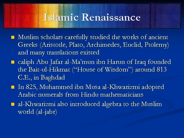 Islamic Renaissance n n Muslim scholars carefully studied the works of ancient Greeks (Aristotle,