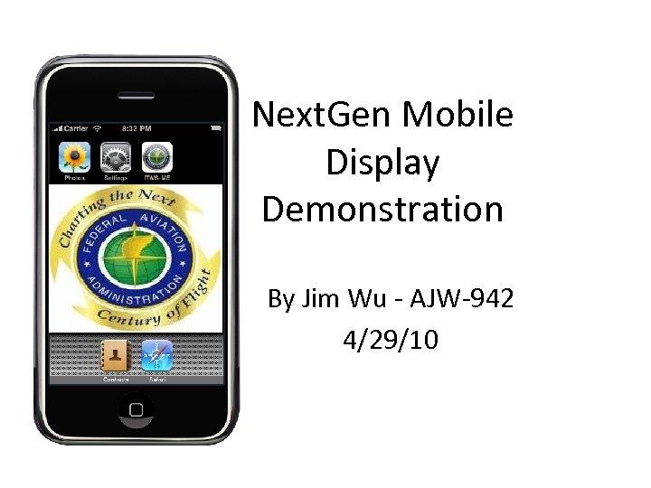 Next. Gen Mobile Display Demonstration By Jim Wu - AJW-942 4/29/10