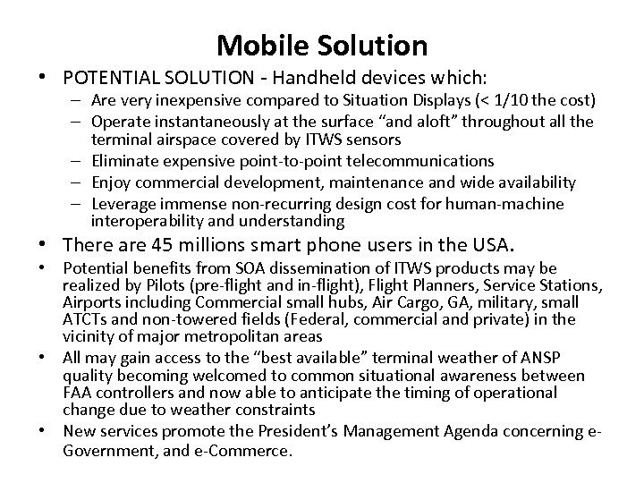 Mobile Solution • POTENTIAL SOLUTION - Handheld devices which: – Are very inexpensive compared