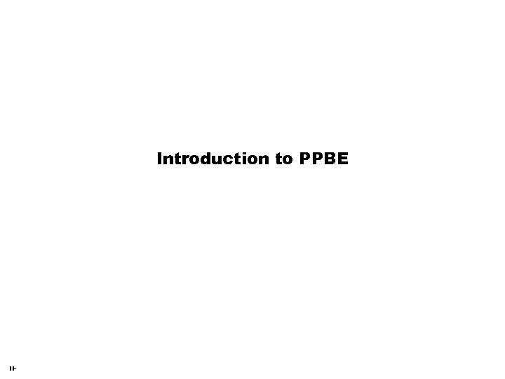 Introduction to PPBE II-
