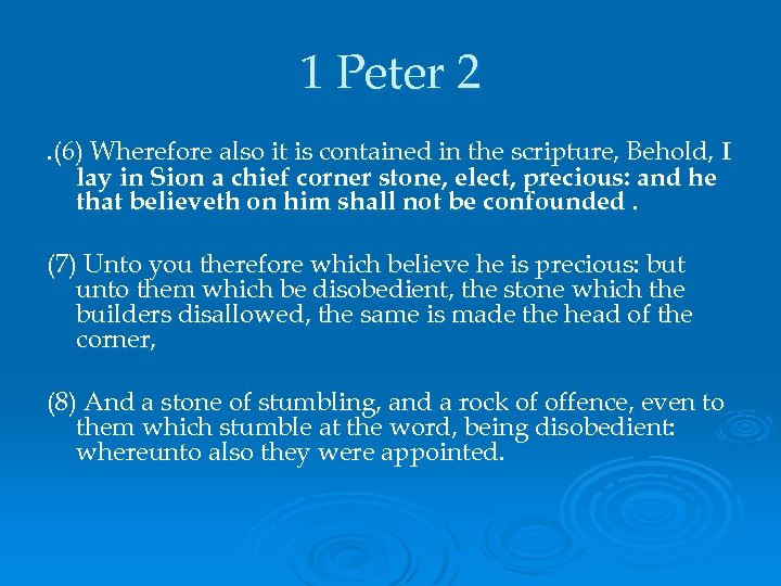 1 Peter 2. (6) Wherefore also it is contained in the scripture, Behold, I