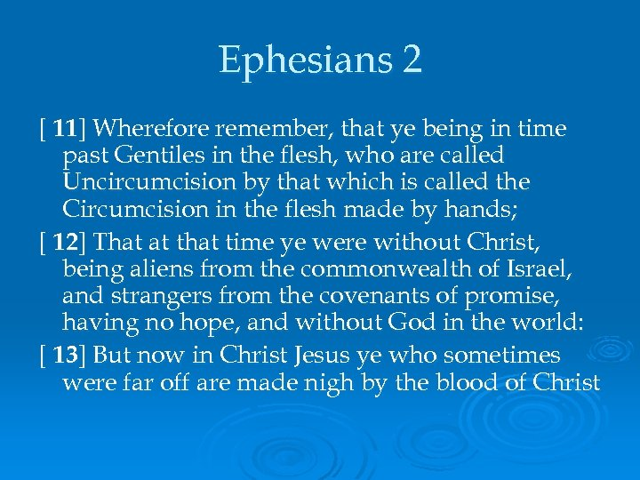 Ephesians 2 [ 11] Wherefore remember, that ye being in time past Gentiles in