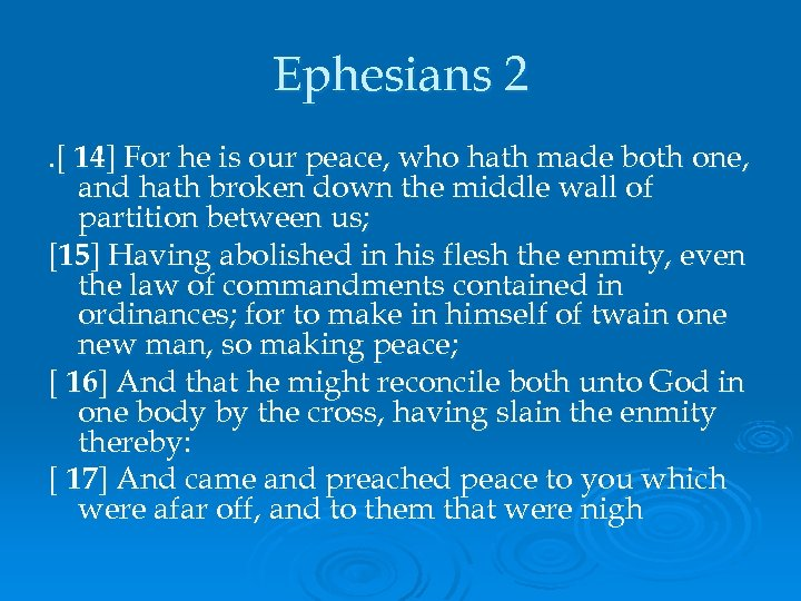 Ephesians 2. [ 14] For he is our peace, who hath made both one,