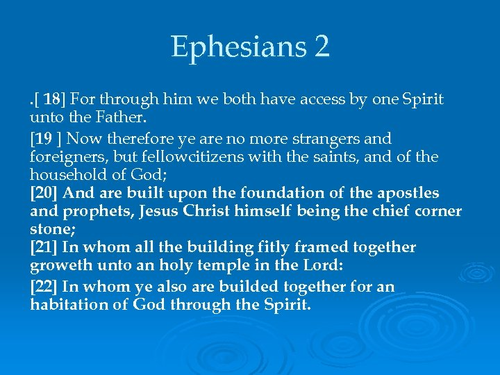 Ephesians 2. [ 18] For through him we both have access by one Spirit