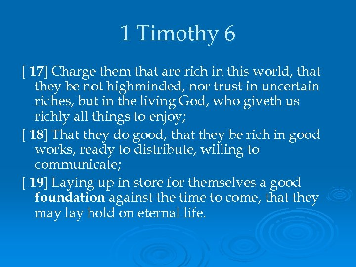 1 Timothy 6 [ 17] Charge them that are rich in this world, that