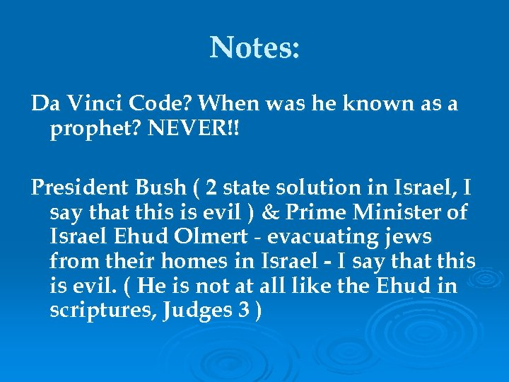 Notes: Da Vinci Code? When was he known as a prophet? NEVER!! President Bush