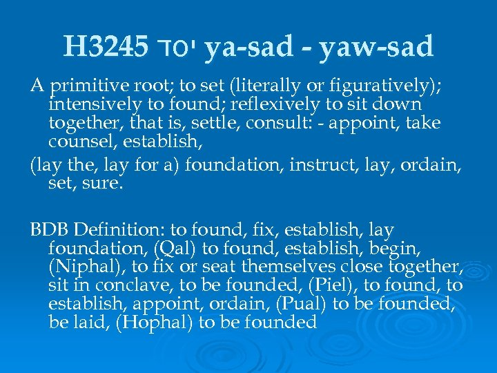 H 3245 יסד ya-sad - yaw-sad A primitive root; to set (literally or figuratively);