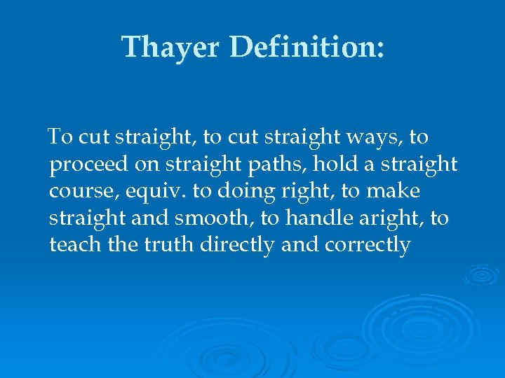 Thayer Definition: To cut straight, to cut straight ways, to proceed on straight paths,