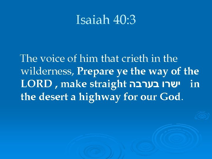 Isaiah 40: 3 The voice of him that crieth in the wilderness, Prepare ye