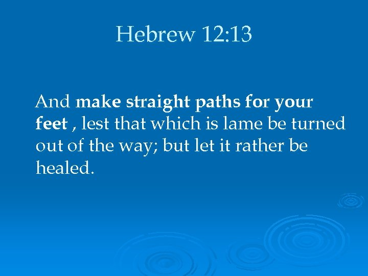 Hebrew 12: 13 And make straight paths for your feet , lest that which