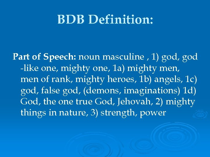 BDB Definition: Part of Speech: noun masculine , 1) god, god -like one, mighty