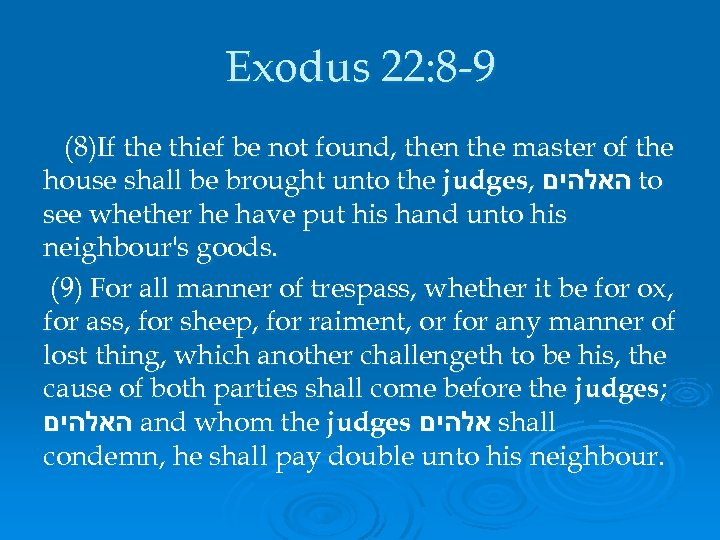 Exodus 22: 8 -9 (8)If the thief be not found, then the master of