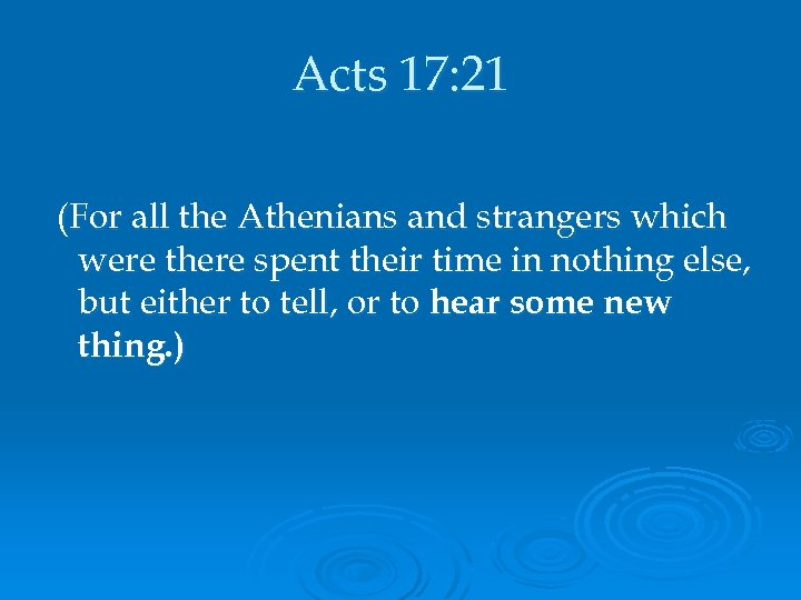 Acts 17: 21 (For all the Athenians and strangers which were there spent their