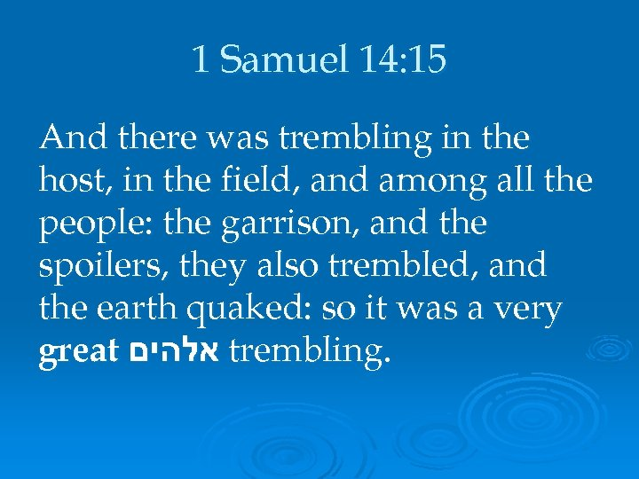 1 Samuel 14: 15 And there was trembling in the host, in the field,