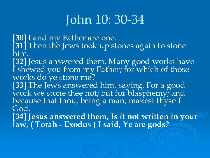 John 10: 30 -34 [30] I and my Father are one. [31] Then the