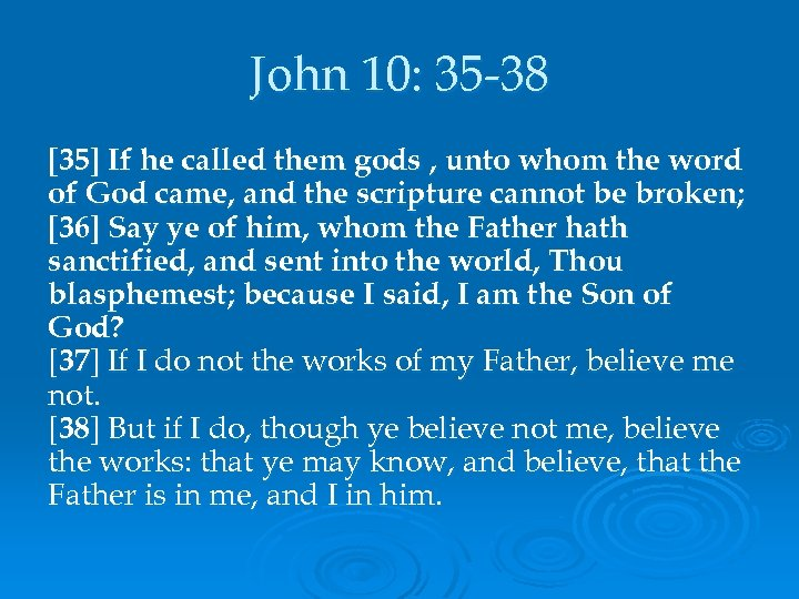 John 10: 35 -38 [35] If he called them gods , unto whom the