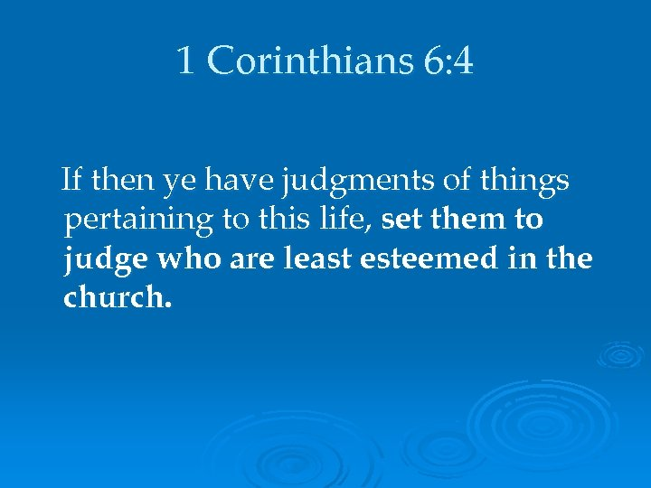 1 Corinthians 6: 4 If then ye have judgments of things pertaining to this