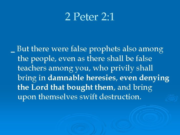 2 Peter 2: 1 But there were false prophets also among the people, even