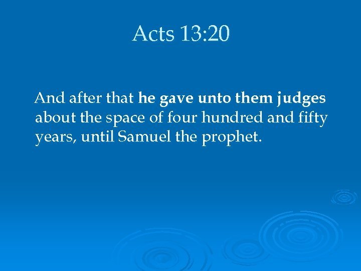 Acts 13: 20 And after that he gave unto them judges about the space