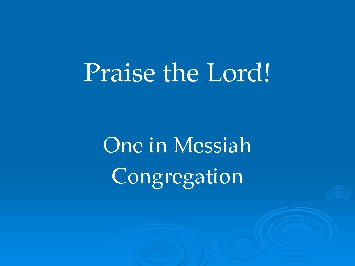 Praise the Lord! One in Messiah Congregation