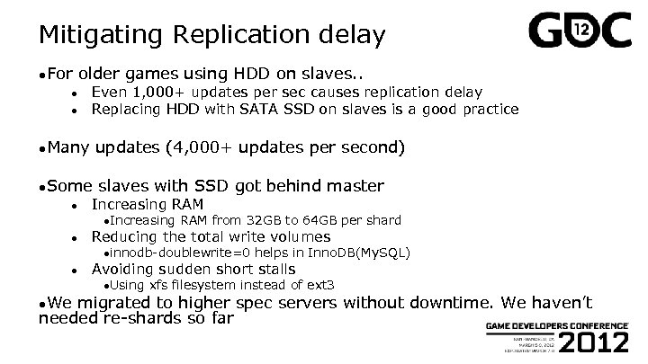 Mitigating Replication delay ●For older games using HDD on slaves. . ● ● Even