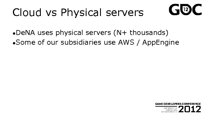 Cloud vs Physical servers ●De. NA uses physical servers (N+ thousands) ●Some of our