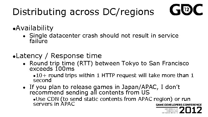Distributing across DC/regions ●Availability ● Single datacenter crash should not result in service failure