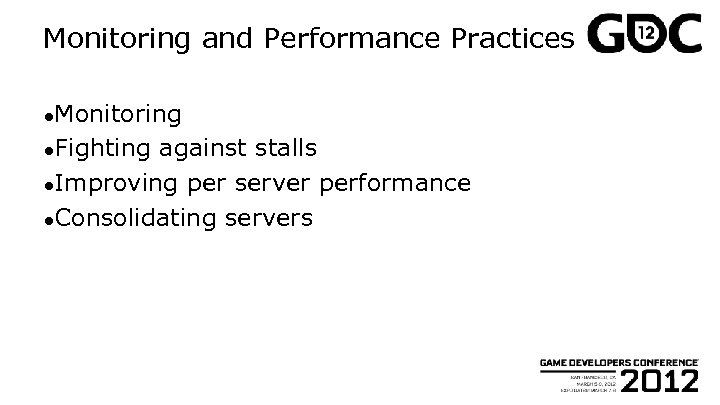 Monitoring and Performance Practices ●Monitoring ●Fighting against stalls ●Improving per server performance ●Consolidating servers