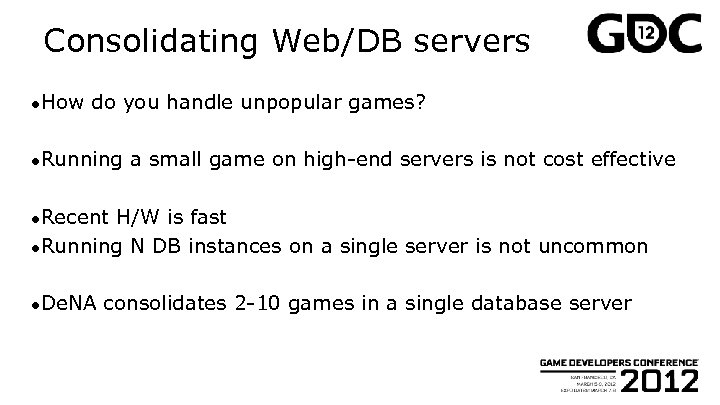 Consolidating Web/DB servers ●How do you handle unpopular games? ●Running a small game on