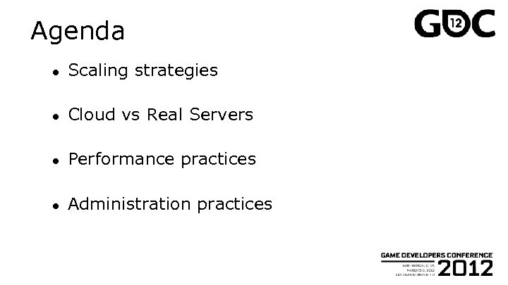 Agenda ● Scaling strategies ● Cloud vs Real Servers ● Performance practices ● Administration