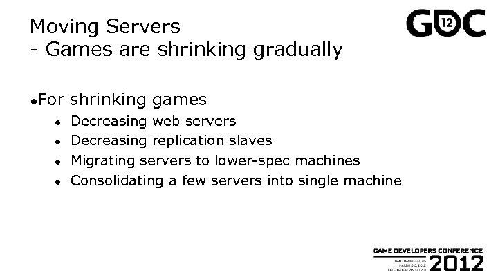 Moving Servers - Games are shrinking gradually ●For ● ● shrinking games Decreasing web