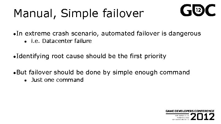 Manual, Simple failover ●In extreme crash scenario, automated failover is dangerous ● i. e.