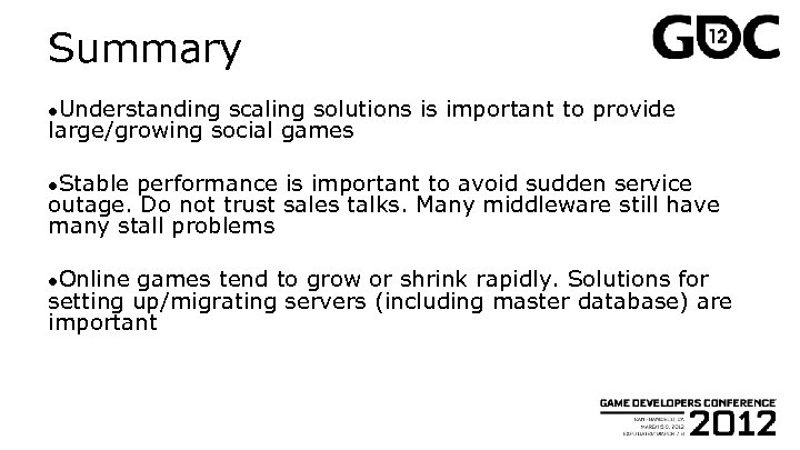 Summary ●Understanding scaling solutions is important to provide large/growing social games ●Stable performance is