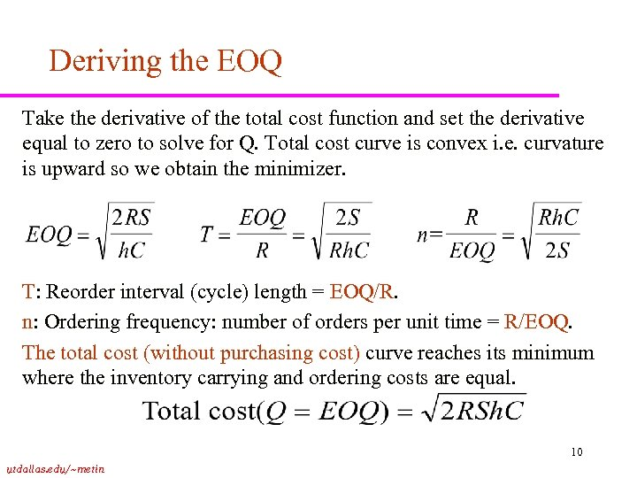 Deriving the EOQ Take the derivative of the total cost function and set the