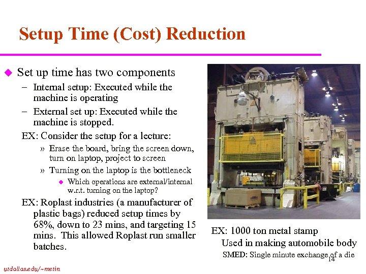 Setup Time (Cost) Reduction u Set up time has two components – Internal setup: