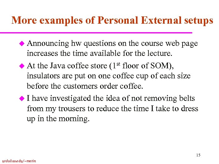 More examples of Personal External setups u Announcing hw questions on the course web