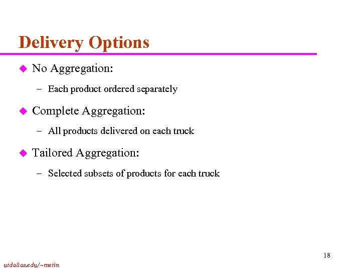 Delivery Options u No Aggregation: – Each product ordered separately u Complete Aggregation: –
