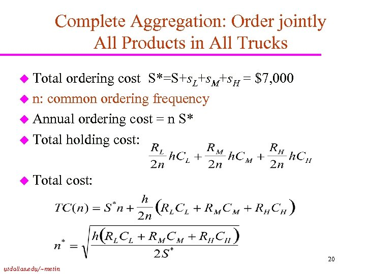Complete Aggregation: Order jointly All Products in All Trucks u Total ordering cost S*=S+s.