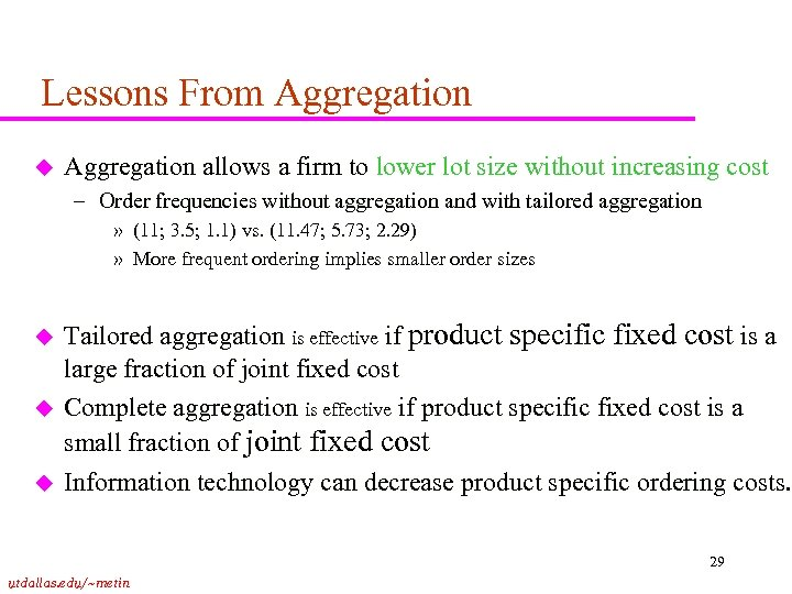 Lessons From Aggregation u Aggregation allows a firm to lower lot size without increasing