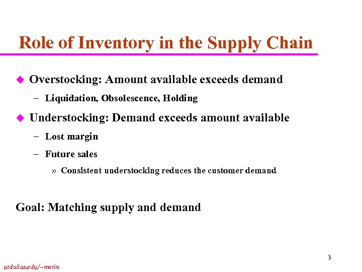 Role of Inventory in the Supply Chain u Overstocking: Amount available exceeds demand –
