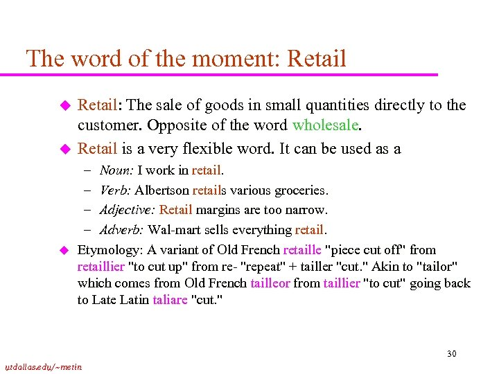 The word of the moment: Retail u u u Retail: The sale of goods
