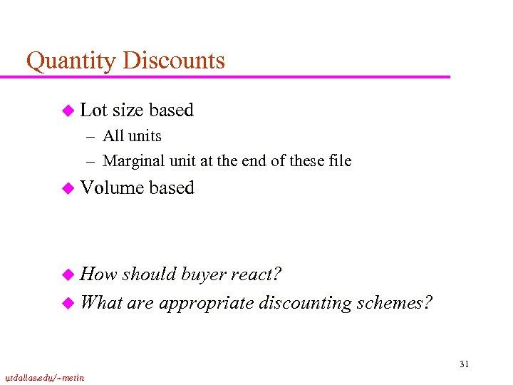 Quantity Discounts u Lot size based – All units – Marginal unit at the