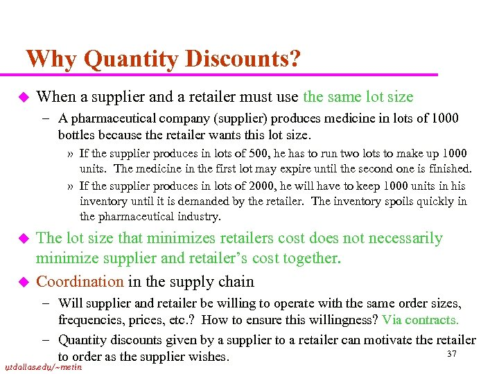 Why Quantity Discounts? u When a supplier and a retailer must use the same