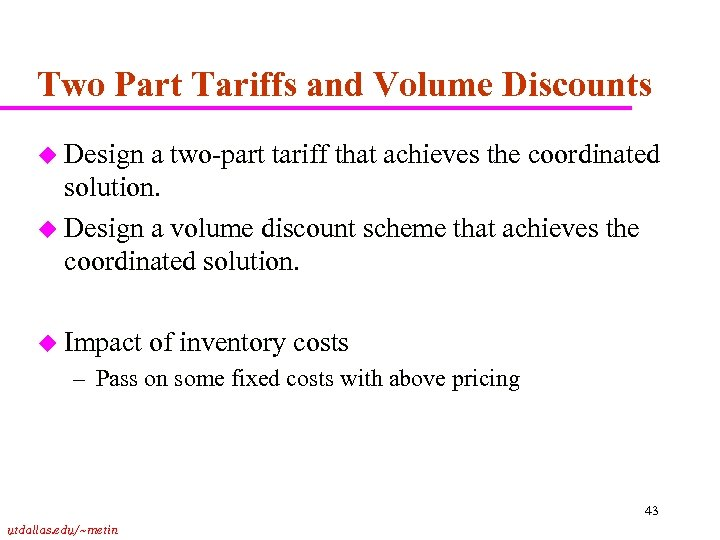 Two Part Tariffs and Volume Discounts u Design a two-part tariff that achieves the